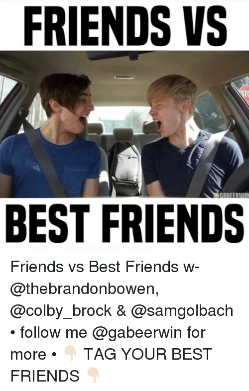 Friends, Memes, and Brock: FRIENDS VS  BEST FRIENDS Friends vs Best Friends w- @thebrandonbowen, @colby_brock & @samgolbach • follow me @gabeerwin for more • 👇🏻 TAG YOUR BEST FRIENDS 👇🏻