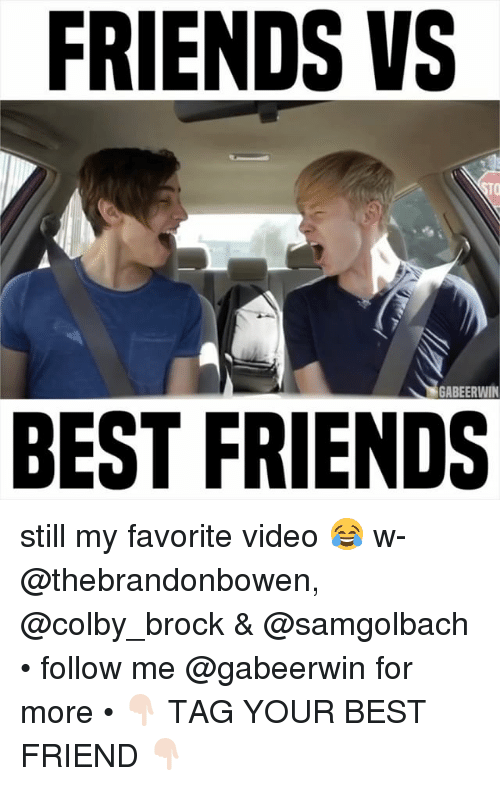 Gabe: FRIENDS VS  GABE ERWIN  BEST FRIENDS still my favorite video 😂 w- @thebrandonbowen, @colby_brock & @samgolbach • follow me @gabeerwin for more • 👇🏻 TAG YOUR BEST FRIEND 👇🏻