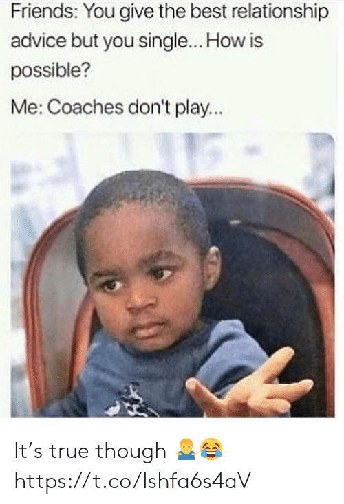 coaches: Friends: You give the best relationship  advice but you single... How is  possible?  Me: Coaches don't play... It's true though 🤷♂️😂 https://t.co/Ishfa6s4aV