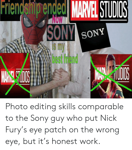 eye patch: Friendship ended MARVEL STUDIS  Now  SONY  Is my  hect trend  SONY Photo editing skills comparable to the Sony guy who put Nick Fury's eye patch on the wrong eye, but it's honest work.