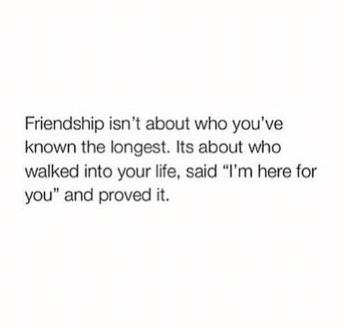 """Here For You: Friendship isn't about who you've  known the longest. Its about who  walked into your life, said """"l'm here for  you"""" and proved it."""