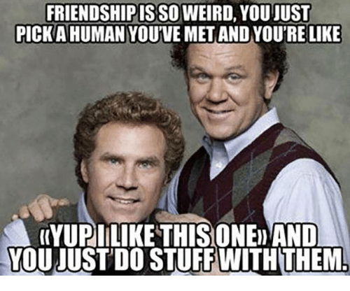 Friendshipis: FRIENDSHIPIS SO WEIRD, YOU JUST  PICKAHUMAN YOUVE MET AND YOU'RE LIKE  (YURIILIKE THISONE) AND  YOU JUSTDO STUFF WITHTHEM