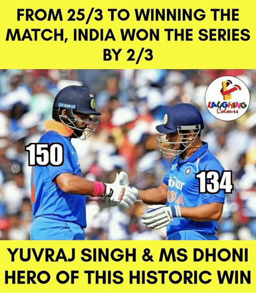 India, Historical, and Indianpeoplefacebook: FROM 25/3 TO WINNING THE  MATCH, INDIA WON THE SERIES  BY 2/3  150  134  YUVRAJ SINGH & MS DHONI  HERO OF THIS HISTORIC WIN