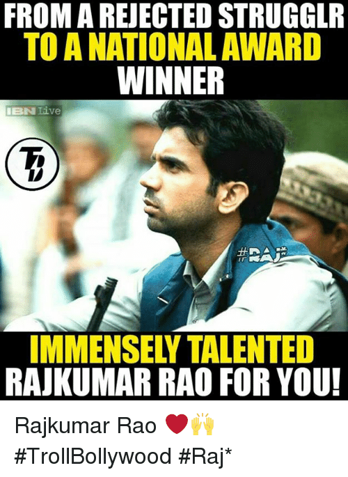 rao: FROM A REJECTED STRUGGLR  TO A NATIONAL AWARD  WINNER  IBIN Live  IT  IMMENSELY TALENTED  RAJKUMAR RAO FOR YOU! Rajkumar Rao ❤🙌   #TrollBollywood #Raj*