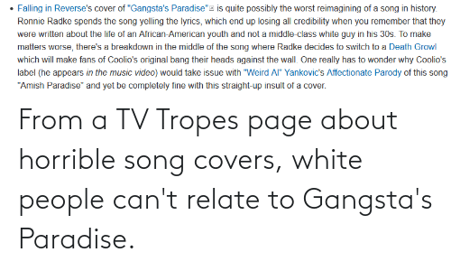 tropes: From a TV Tropes page about horrible song covers, white people can't relate to Gangsta's Paradise.