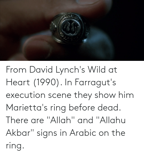 "akbar: From David Lynch's Wild at Heart (1990). In Farragut's execution scene they show him Marietta's ring before dead. There are ""Allah"" and ""Allahu Akbar"" signs in Arabic on the ring."