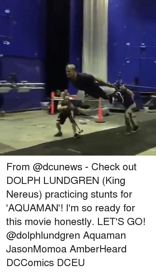 Dolph: From @dcunews - Check out DOLPH LUNDGREN (King Nereus) practicing stunts for 'AQUAMAN'! I'm so ready for this movie honestly. LET'S GO! @dolphlundgren Aquaman JasonMomoa AmberHeard DCComics DCEU