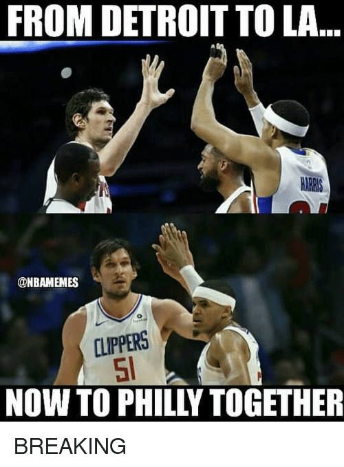 philly: FROM DETROIT TO LA  ONBAMEMES  CLIPPERS  51  NOW TO PHILLY TOGETHER BREAKING