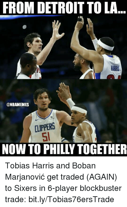 Sixers: FROM DETROIT TO LA  ONBAMEMES  CLIPPERS  NOW TO PHILLY TOGETHER Tobias Harris and Boban Marjanović get traded (AGAIN) to Sixers in 6-player blockbuster trade: bit.ly/Tobias76ersTrade