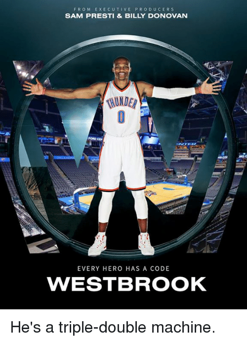 🤖: FROM EXECUTIVE PRODUCERS  SAM PRESTI & BILLY DONOVAN  HINDER  'ORD CEN  EVERY HERO HAS A CODE  WESTBROOK He's a triple-double machine.