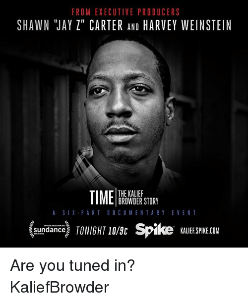 "Jay Z, Memes, and 🤖: FROM EXECUTIVE PRODUCERS  SHAWN JAY Z"" CARTER AND  HARVEY WEINSTEIN  THE KALIEF  TIME BROWDER STORY  A SIX PART DOCU MENTARY EVENT  Sundance  TONIGHT 10/ac Spike KALIEFSPIKEDOM Are you tuned in? KaliefBrowder"