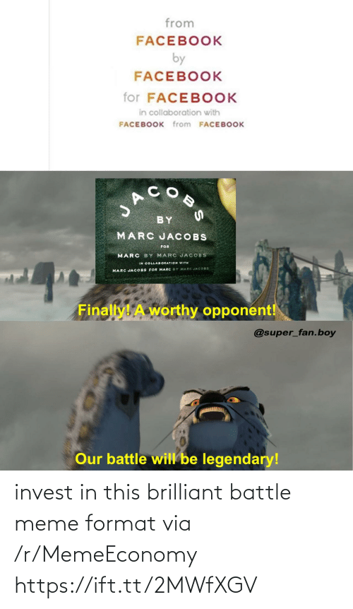 jacobs: from  FACEBOOK  by  FACEBOOK  for FACEBOOK  in collaboration with  FACEBOOK from FACEBOOK  SACOS  BY  MARC JACOBS  FOR  MARC BY MARC JACOBS  IN COLLABORATION WITH  MARC JA COBS FOR MARC BY MARC JACOBS  Finally! A worthy opponent!  @super_fan.boy  Our battle will be legendary! invest in this brilliant battle meme format via /r/MemeEconomy https://ift.tt/2MWfXGV