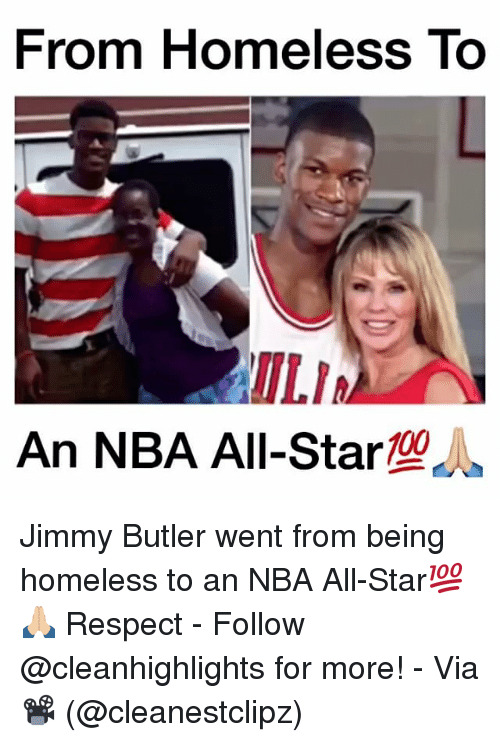 All Star, Homeless, and Jimmy Butler: From Homeless To  ILIA  An NBA All-Star  100 Jimmy Butler went from being homeless to an NBA All-Star💯🙏🏼 Respect - Follow @cleanhighlights for more! - Via 📽 (@cleanestclipz)