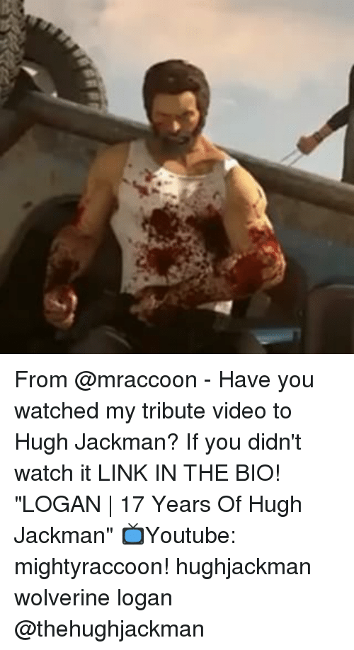 """Memes, 🤖, and Linked In: From @mraccoon - Have you watched my tribute video to Hugh Jackman? If you didn't watch it LINK IN THE BIO! """"LOGAN 