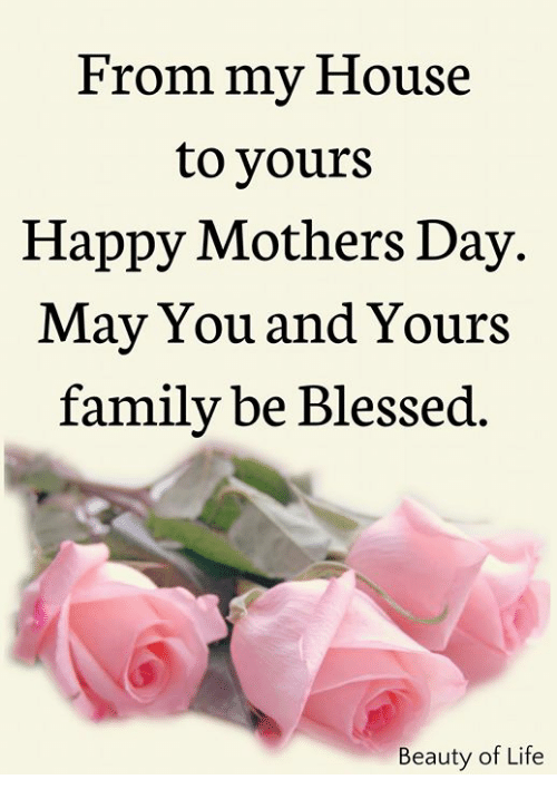 Blessed, Family, and Life: From my House  to yours  Happy Mothers Day.  May You and Yours  family be Blessed.  Beauty of Life