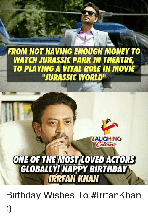 """Birthday, Jurassic Park, and Jurassic World: FROM NOT HAVING ENOUGH MONEY TO  WATCH JURASSIC PARK IN THEATRE,  TO PLAYING A VITAL ROLE IN MOVIE  """"JURASSIC WORLD""""  LAUGHING  ONE OF THE MOSTLOVED ACTORS  GLOBALLY! HAPPY BIRTHDAY  IRRFAN KHAN Birthday Wishes To #IrrfanKhan :)"""