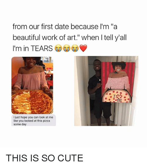 """Beautiful, Cute, and Pizza: from our first date because I'm """"a  beautiful work of art."""" when I tell y'all  I'm in TEARS  I just hope you can look at me  like you looked at this pizza  some day THIS IS SO CUTE"""