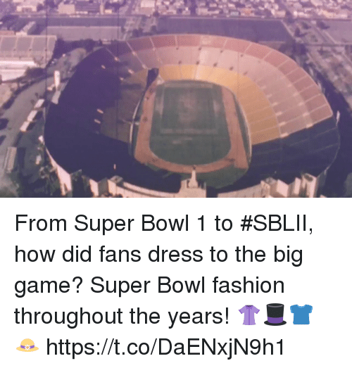 the big game: From Super Bowl 1 to #SBLII, how did fans dress to the big game?  Super Bowl fashion throughout the years! 👚🎩👕👒 https://t.co/DaENxjN9h1