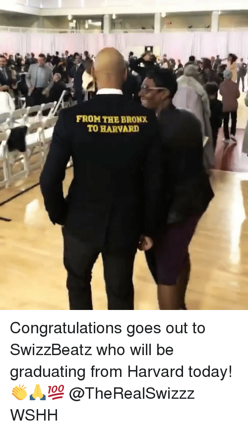 Memes, Wshh, and Congratulations: FROM THE BRONX  TO HARVARD Congratulations goes out to SwizzBeatz who will be graduating from Harvard today! 👏🙏💯 @TheRealSwizzz WSHH