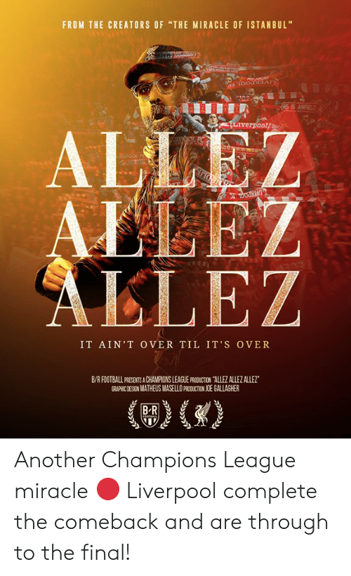 """Istanbul: FROM THE CREATORS OF """"THE MIRACLE OF ISTANBUL""""  HIS IS ANFIEL  Liverpoolf  ALLE  AELEZ  LLEZ  IT AİN'T OVER TIL IT'S OVER  B/R FOOTBALL PRESENTS A CHAMPIONS LEAGUE PRCDUCTION TALLEZ ALLEZ ALLEZ  GRAPHIC DESIGN MATHEUS MASELLO PAODUCTION JOE GALLAGHER Another Champions League miracle 🔴  Liverpool complete the comeback and are through to the final!"""