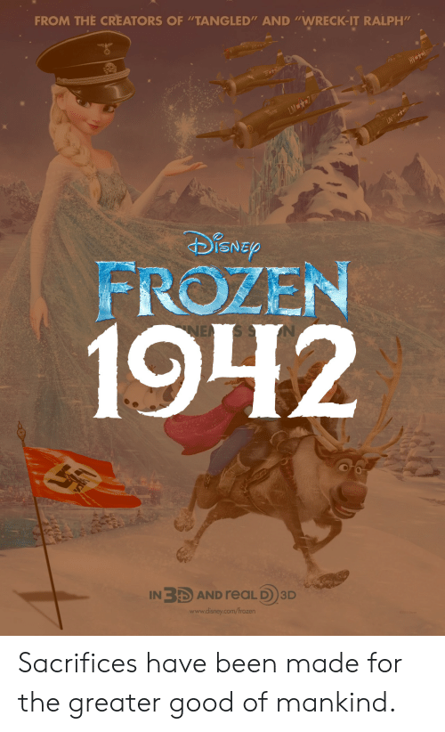 """Wreck It: FROM THE CREATORS OF """"TANGLED"""" AND """"WRECK-IT RALPH'm  ISNE  FROZEN  1942  IN3 AND reaLD)3D  www.disney.com/frozen Sacrifices have been made for the greater good of mankind."""