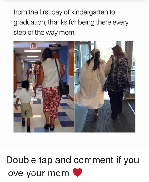 Love, Memes, and Being There: from the first day of kindergarten to  graduation, thanks for being there every  step of the way mom.  at Double tap and comment if you love your mom ❤️
