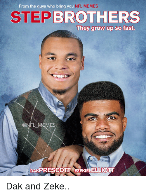 Step Brothers: From the guys who bring you  NFL MEMES  STEP BROTHERS  They grow up so fast.  ONFL MEMES,  DAKPRESCOTT EZEKIELELLIOTT Dak and Zeke..