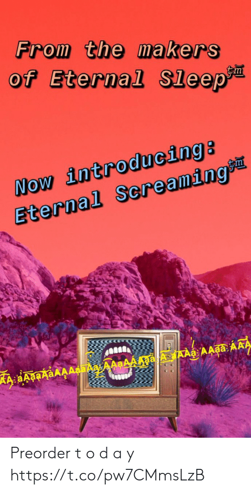 kers: From the ma kers  of Eternal Sleep  NOW introducing:  Eternal Screaming? Preorder t o d a y https://t.co/pw7CMmsLzB