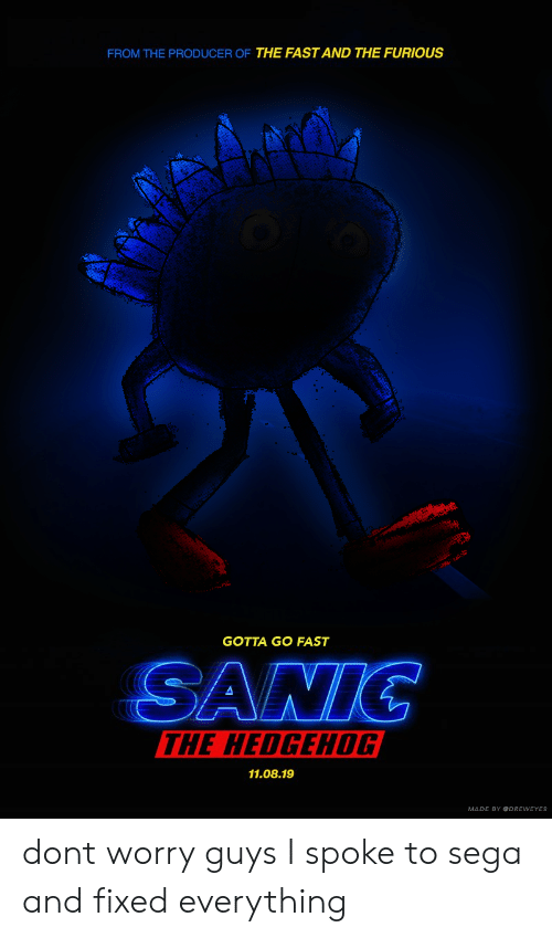 gotta go fast: FROM THE PRODUCER OF THE FAST AND THE FURIOUS  GOTTA GO FAST  ANTG  THE HEDGEHOG  11.08.19  MADE BY DREWEYES dont worry guys I spoke to sega and fixed everything