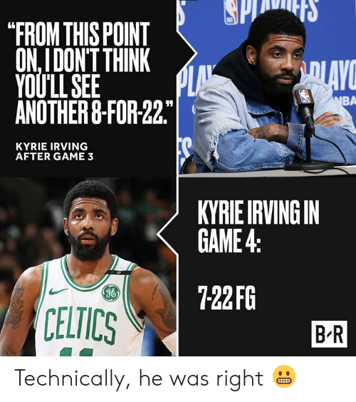 "Celtics: ""FROM THIS POINT  ON,IDON'T THINK  YOULLSEE  ANOTHER&-FOR 22  BA  KYRIE IRVING  AFTER GAME 3  KYRIEIRVINGIN  GAME4  722FG  g6  CELTICS  B R Technically, he was right 😬"