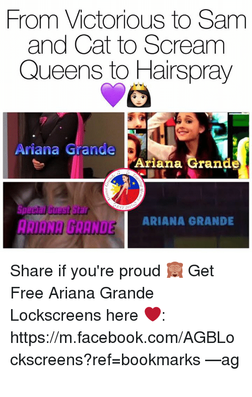 hairspray: From Victorious to Sam  and Cat to Scream  Queens to Hairspray  Ariana Grande  Ariana Grande  Guadt Star  ARIANA GRANDE Share if you're proud 🙈  Get Free Ariana Grande Lockscreens here ❤️: https://m.facebook.com/AGBLockscreens?ref=bookmarks  —ag༄