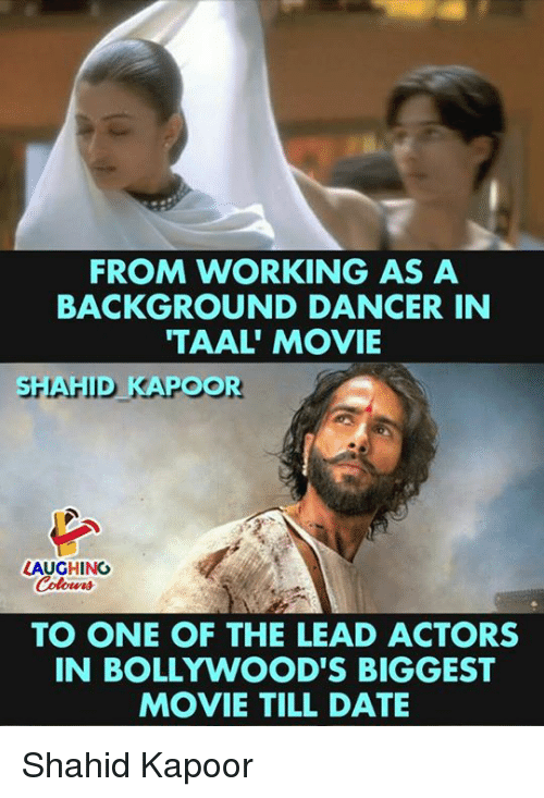 Date, Movie, and Indianpeoplefacebook: FROM WORKING AS A  BACKGROUND DANCER IN  TAAL' MOVIE  SHAHID KAPOOR  LAUGHING  Colowrs  TO ONE OF THE LEAD ACTORS  IN BOLLYWOOD'S BIGGEST  MOVIE TILL DATE Shahid Kapoor