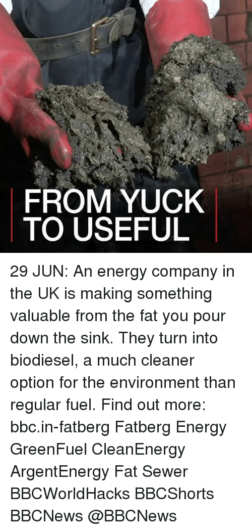 Energy, Memes, and Fat: FROM YUCK  TO USEFUL 29 JUN: An energy company in the UK is making something valuable from the fat you pour down the sink. They turn into biodiesel, a much cleaner option for the environment than regular fuel. Find out more: bbc.in-fatberg Fatberg Energy GreenFuel CleanEnergy ArgentEnergy Fat Sewer BBCWorldHacks BBCShorts BBCNews @BBCNews