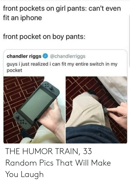chandler: front pockets on girl pants: can't even  fit an iphone  front pocket on boy pants:  chandler riggs  @chandlerriggs  guys i just realized i can fit my entire switch in my  pocket THE HUMOR TRAIN, 33 Random Pics That Will Make You Laugh