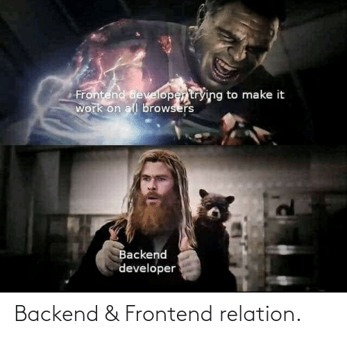 Browsers: Frontend developertrying to make it  work on all browsers  Backend  developer Backend & Frontend relation.