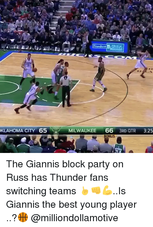 Basketball, Be Like, and Sports: FroodtertA  KLAHOMA CITY 65  N MILWAUKEE  66  3RD QTR  3:25  BONUS The Giannis block party on Russ has Thunder fans switching teams ☝️👊💪..Is Giannis the best young player ..?🏀 @milliondollamotive