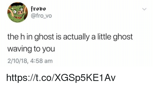 Memes, Ghost, and 🤖: frovo  @fro_vo  the h in ghost is actually a little ghost  waving to you  2/10/18, 4:58 am https://t.co/XGSp5KE1Av