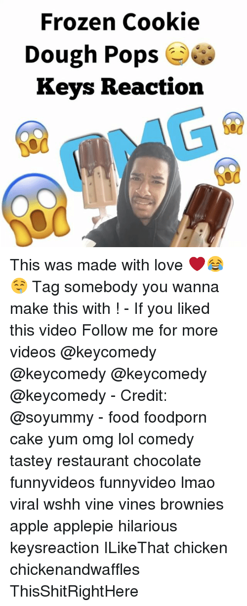 Credit: Frozen Cookie  Dough Pops  e  Keys Reaction This was made with love ❤️😂🤤 Tag somebody you wanna make this with ! - If you liked this video Follow me for more videos @keycomedy @keycomedy @keycomedy @keycomedy - Credit: @soyummy - food foodporn cake yum omg lol comedy tastey restaurant chocolate funnyvideos funnyvideo lmao viral wshh vine vines brownies apple applepie hilarious keysreaction ILikeThat chicken chickenandwaffles ThisShitRightHere