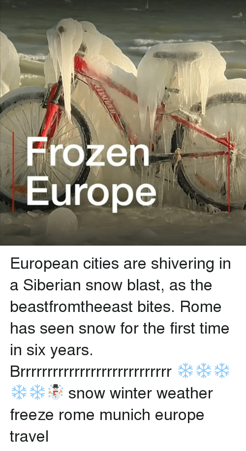 Frozen, Memes, and Winter: Frozen  Europe European cities are shivering in a Siberian snow blast, as the beastfromtheeast bites. Rome has seen snow for the first time in six years. Brrrrrrrrrrrrrrrrrrrrrrrrrrrr ❄️❄️❄️❄️❄️☃️ snow winter weather freeze rome munich europe travel