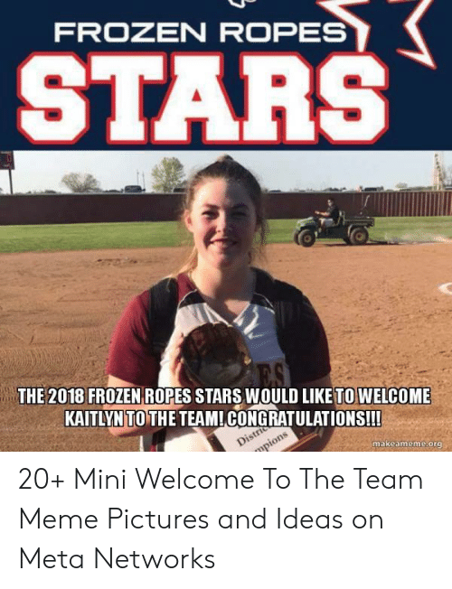Welcome To The Team Meme: FROZEN ROPES  STARS  2018 FROZEN ROPES STARS WOULD LIKE TO WELCOME  THE  KAITLYN TOTHE TEAMI CONGRATULATIONS!!!  makeameme.org 20+ Mini Welcome To The Team Meme Pictures and Ideas on Meta Networks
