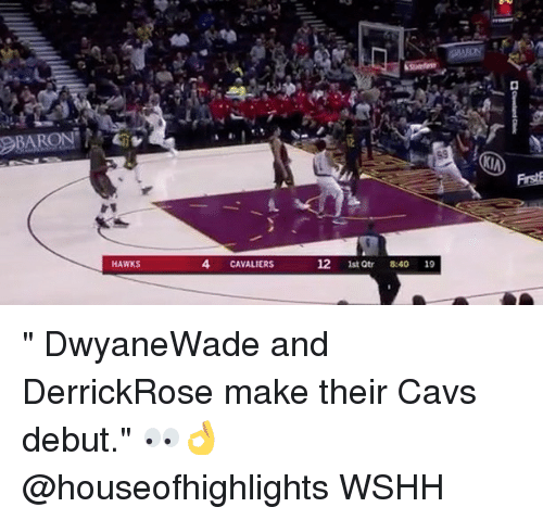 "Cavs, Memes, and Wshh: Frst  HAWKS  4 CAVALIERS  12 1st tr 8:40 19 "" DwyaneWade and DerrickRose make their Cavs debut."" 👀👌 @houseofhighlights WSHH"