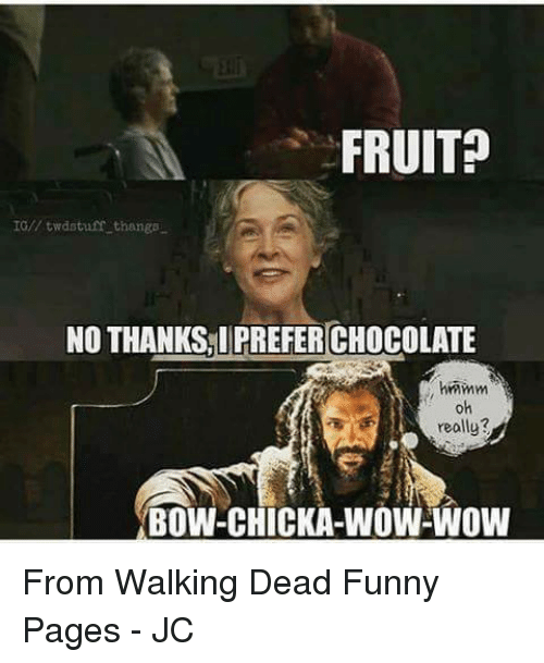 Memes, Wow, and Stuff: FRUIT?  IG twd stuff thangs  NO THANKS, IPREFERICHOCOLATE  hmmm  oh  really?  BOW-CHICKA-WOW-WOW From Walking Dead Funny Pages - JC