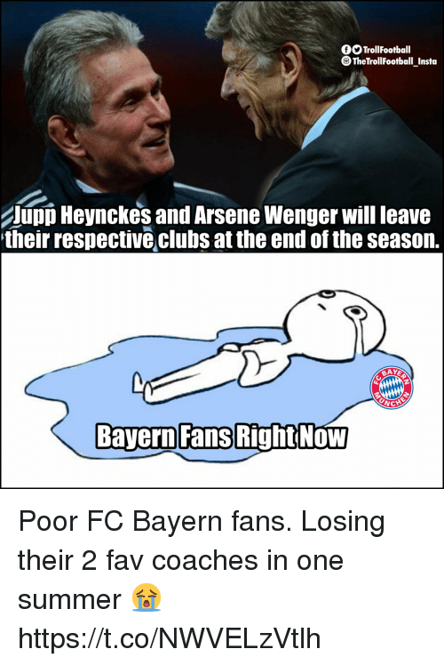Arsene Wenger: fSTrollFootball  TheTrollfootball Insta  UpD Heynckes and Arsene Wenger will leave  their respective clubs at the end of the seasorn.  Bayern Fans  RightNoW Poor FC Bayern fans. Losing their 2 fav coaches in one summer 😭 https://t.co/NWVELzVtlh