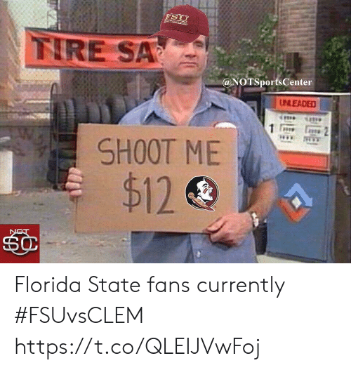FSU Florida State University: FSU  nkEstcBatutr  IRE SA  @NOTSportsCenter  UNLEADED  SHOOT ME  $12  NOT Florida State fans currently #FSUvsCLEM https://t.co/QLEIJVwFoj