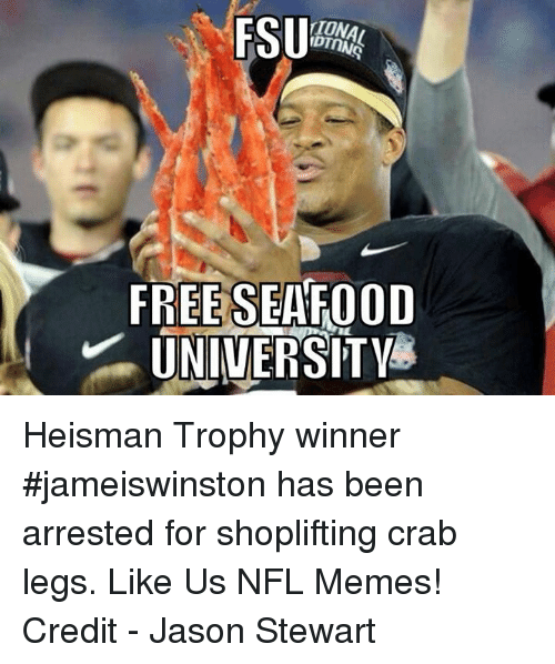 FSU Florida State University: FSU  TUNA  FREE SEAFOOD  UNIVERSITY Heisman Trophy winner #jameiswinston has been arrested for shoplifting crab legs.  Like Us NFL Memes!  Credit - Jason Stewart
