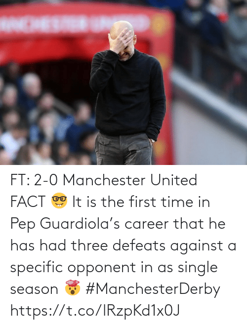 Manchester United: FT: 2-0 Manchester United   FACT 🤓  It is the first time in Pep Guardiola's career that he has had three defeats against a specific opponent in as single season 🤯 #ManchesterDerby https://t.co/lRzpKd1x0J