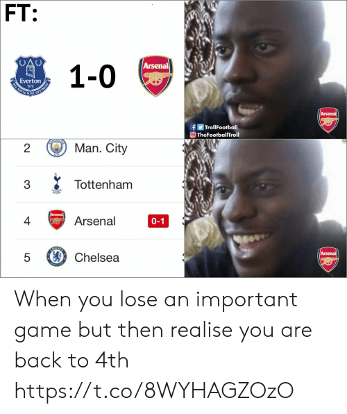 Everton: FT:  Arsenal  Everton  IS NIS  0  f Trol!Football  TheFootballTroll  2  Man. City  Tottenham  4亏Arsenal  0-1  5 Chelsea When you lose an important game but then realise you are back to 4th https://t.co/8WYHAGZOzO
