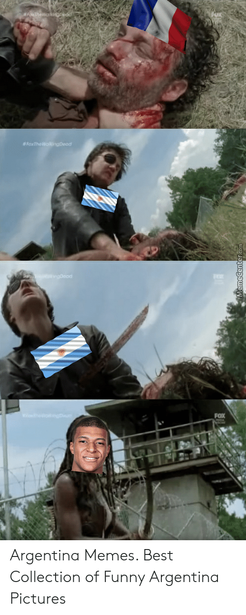 Argentina Memes: FThewakingnod  FoxThe WolkingDeod  S gDeod  FOX Argentina Memes. Best Collection of Funny Argentina Pictures