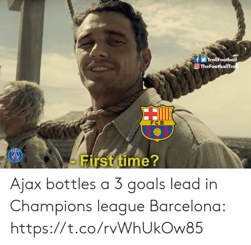 fcb: fTrollFootball  O TheFootballTro  FCB  - First time? Ajax bottles a 3 goals lead in Champions league  Barcelona: https://t.co/rvWhUkOw85
