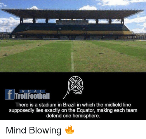 hemisphere: fTrollFoothiall  There is a stadium in Brazil in which the midfield line  supposedly lies exactly on the Equator, making each team  defend one hemisphere. Mind Blowing 🔥